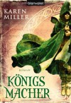 Königsmacher (Königsmacher, Königsmörder, #1) - Karen Miller, Michaela Link