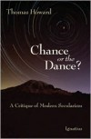 Chance or the Dance? A Critique of Modern Secularism - Thomas Howard