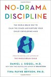 No-Drama Discipline: The Whole-Brain Way to Calm the Chaos and Nurture Your Child's Developing Mind - Daniel J. Siegel, Tina Payne Bryson