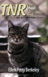 Tnr: Past, Present And Future: A History Of The Trap Neuter Return Movement - Ellen Perry Berkeley