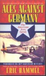 Aces Against Germany: The American Aces Speak - Eric Hammel