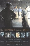 The Emperor And The Wolf: The Lives And Films Of Akira Kurosawa And Toshiro Mifune - Stuart Galbraith