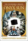 The Incredible Origins of the Onyx Sun - Christopher Mahoney