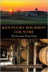 Kentucky Bourbon Country: The Essential Travel Guide - Susan Reigler, Pam Spaulding