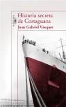 Historia secreta de Costaguana (Spanish Edition) - Juan Gabriel Vásquez