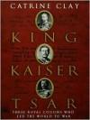 King, Kaiser, Tsar: Three Royal Cousins Who Led the World to War - Catrine Clay