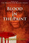 Blood in the Paint: Book One in the Blood for Blood Series - Jordanna East