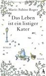Das Leben ist ein listiger Kater - Marie-Sabine Roger, Claudia Kalscheuer