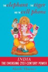 The Elephant, the Tiger, and the Cell Phone: Reflections on India - the Emerging 21st-Century Power - Shashi Tharoor