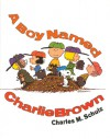 A Boy Named Charlie Brown - Charles M. Schulz