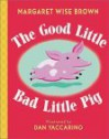 The Good Little Bad Little Pig - Margaret Wise Brown, Dan Yaccarino