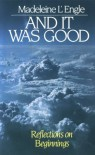 And It Was Good: Reflections on Beginnings - Madeleine L'Engle