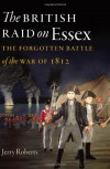 The British Raid on Essex: The Forgotten Battle of the War of 1812 - Jerry Roberts
