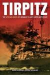 TIRPITZ: The Life and Death of Germany's Last Super Battleship - Niklas Zetterling, Michael Tamelander