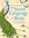 Secret Language of Birds: A Treasury of Myths, Folklore and Inspirational True Stories - Adele Nozedar