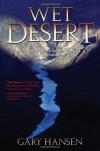 Wet Desert, a Novel - Gary Hansen