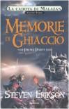 Memorie di ghiaccio: Prima Parte - Steven Erikson, Chiara Arnone