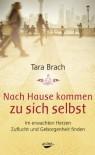 Nach Hause kommen zu sich selbst: Im erwachten Herzen Zuflucht und Geborgenheit finden - Tara Brach