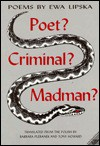 Poet? Criminal? Madman?: Poems - Ewa Lipska