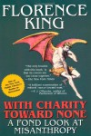 With Charity Toward None: A Fond Look At Misanthropy - Florence King