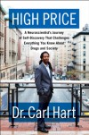 High Price: A Neuroscientist's Journey of Self-Discovery That Challenges Everything You Know About Drugs and Society - Carl L. Hart