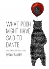 What Pooh Might Have Said to Dante and Other Futile Speculations - Manny Rayner