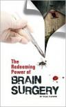 The Redeeming Power of Brain Surgery - Paul Flower
