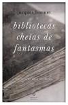 Bibliotecas cheias de fantasmas (Capa Mole) - Jacques Bonnet, José Mário Silva