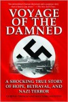 Voyage of the Damned: A Shocking True Story of Hope, Betrayal & Nazi Terror - Gordon Thomas, Max Morgan-Witts