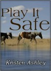 Play It Safe - Kristen Ashley