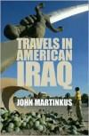Travels in American Iraq - John Martinkus