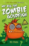 My Big Fat Zombie Goldfish (My Big Fat Zombie Goldfish #1) - Mo O'Hara