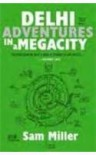 Delhi: Adventures in a Megacity - Sam Miller