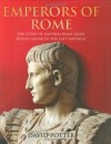 Emperors of Rome: The story of Imperial Rome from Julius Ceasar to the Last Emperor - David Stone Potter