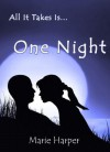 All It Takes Is...One Night (All it takes #1) - Marie Harper