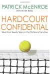 Hardcourt Confidential: Tales from Twenty Years in the Pro Tennis Trenches - Patrick McEnroe, Peter Bodo