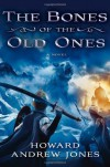 The Bones of the Old Ones - Howard Andrew Jones