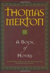 A Book of Hours - Thomas Merton, Kathleen Deignan, John Giuliani