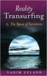 Reality Transurfing 1: The Space of Variations - Vadim Zeland