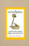 Serendipitea: A Guide To The Varieties, Origins, And Rituals Of Tea - Tomislav Podreka