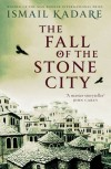 The Fall of the Stone City - Ismail Kadaré