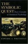 The Symbolic Quest: Basic Concepts of Analytical Psychology - Edward C. Whitmont