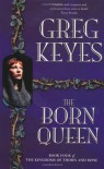 The Born Queen (Kingdoms of Thorn and Bone, Book 4) - Keyes Greg