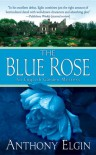 The Blue Rose: An English Garden Mystery - Anthony Eglin