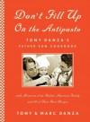 Don't Fill Up on the Antipasto: Tony Danza's Father-Son Cookbook - Tony Danza, Marc Danza