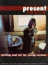 Present Tense--Writing and Art by Young Women: Edited by the CALYX Young Women's Editorial Collective - Micki Reaman