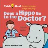 Does a Hippo Go to the Doctor? - Harriet Ziefert, Emily Bolam