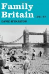 Family Britain, 1951-1957 - David Kynaston