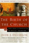 The Birth of the Church: From Jesus to Constantine, AD 30-312 - Ivor J. Davidson