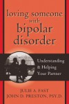 Loving Someone with Bipolar Disorder: Understanding and Helping Your Partner - Julie A. Fast, John D. Preston